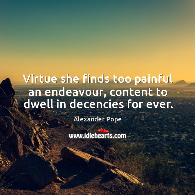 Image, Virtue she finds too painful an endeavour, content to dwell in decencies for ever.