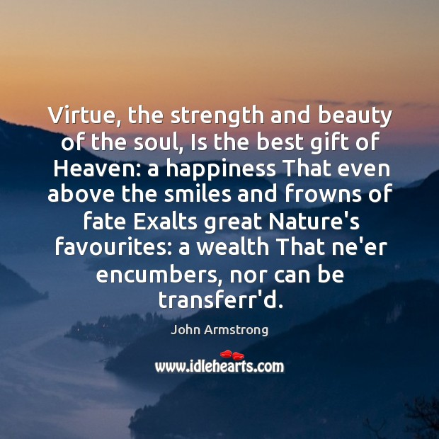 Image, Virtue, the strength and beauty of the soul, Is the best gift