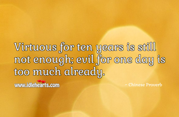 Virtuous for ten years is still not enough; evil for one day is too much already. Chinese Proverbs Image