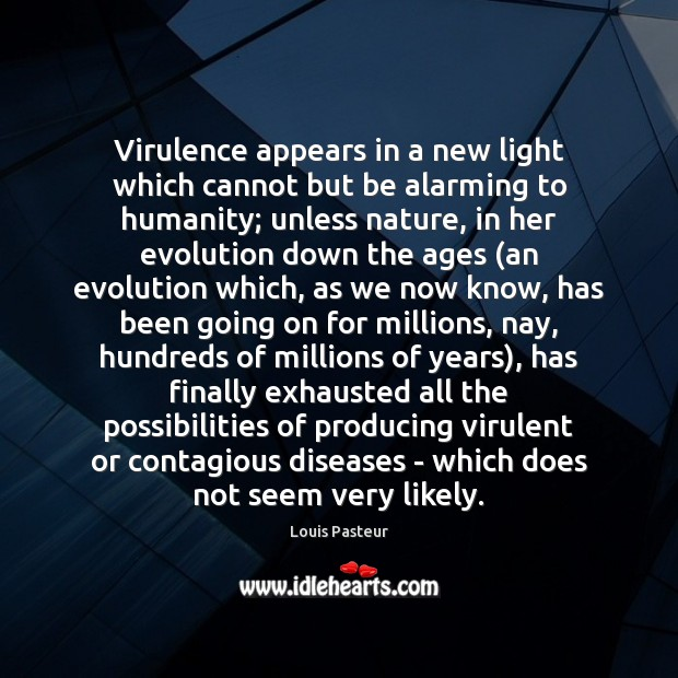 Virulence appears in a new light which cannot but be alarming to Louis Pasteur Picture Quote