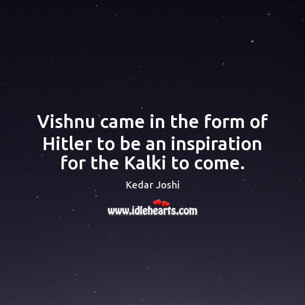 Image, Vishnu came in the form of Hitler to be an inspiration for the Kalki to come.