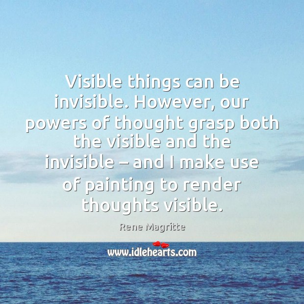 Visible things can be invisible. However, our powers of thought grasp both Image