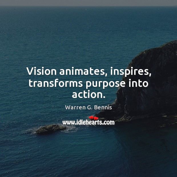 Vision animates, inspires, transforms purpose into action. Warren G. Bennis Picture Quote