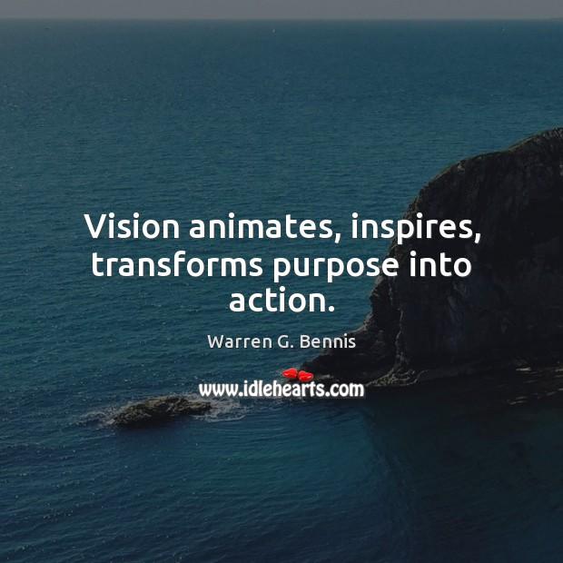 Vision animates, inspires, transforms purpose into action. Warren G. Bennis Picture Quote