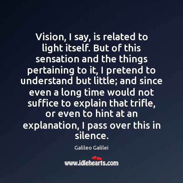 Image, Vision, I say, is related to light itself. But of this sensation