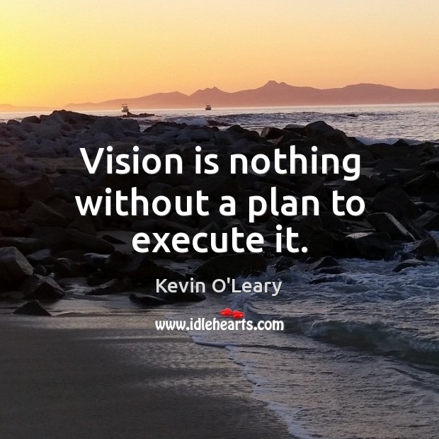 Vision is nothing without a plan to execute it. Execute Quotes Image