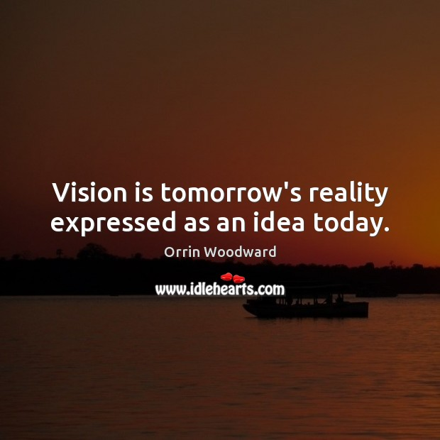 Image, Vision is tomorrow's reality expressed as an idea today.