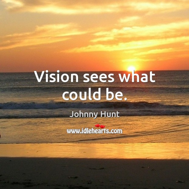 Vision sees what could be. Image