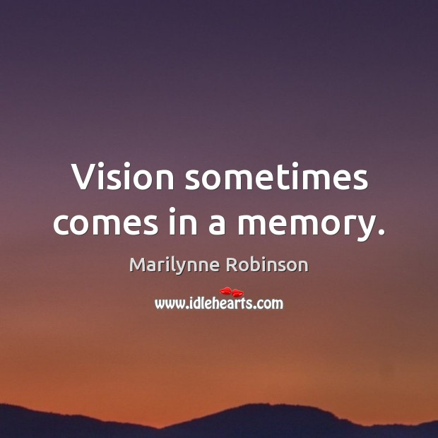 Image, Vision sometimes comes in a memory.