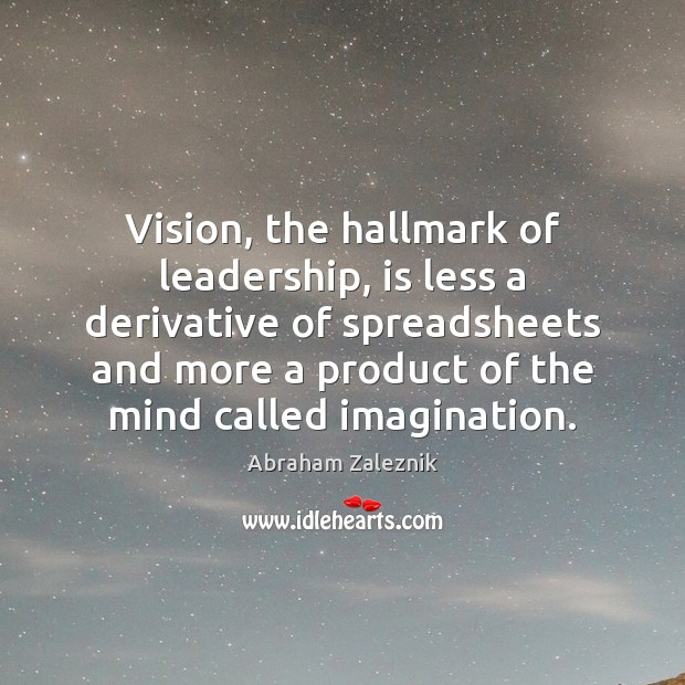 Image, Vision, the hallmark of leadership, is less a derivative of spreadsheets and