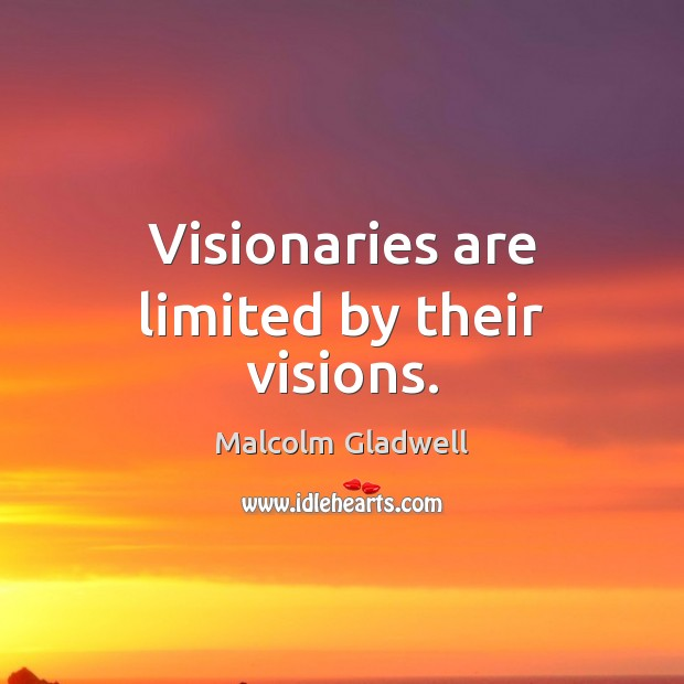 Image, Visionaries are limited by their visions.