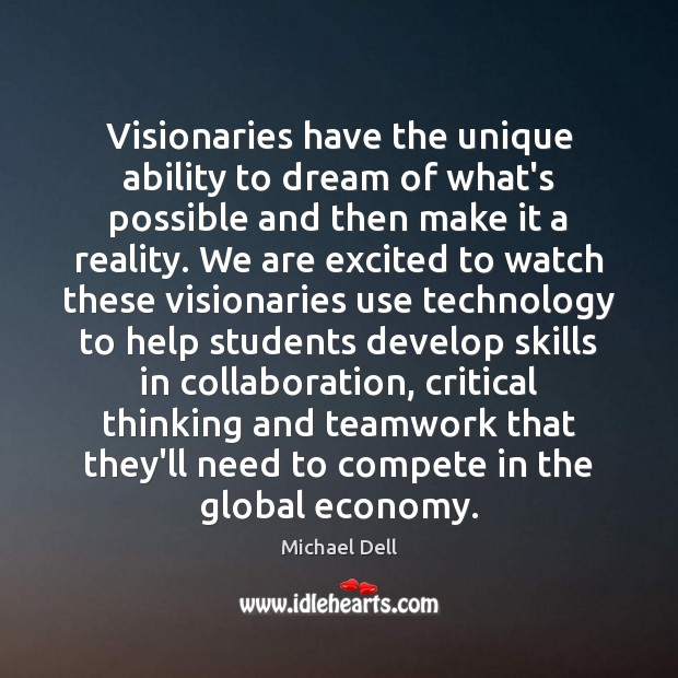 Visionaries have the unique ability to dream of what's possible and then Teamwork Quotes Image