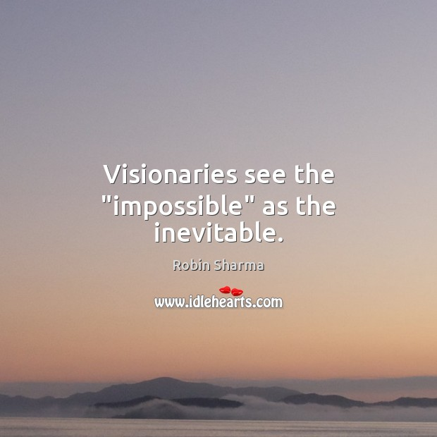 "Image, Visionaries see the ""impossible"" as the inevitable."