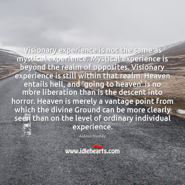 Visionary experience is not the same as mystical experience. Mystical experience is Experience Quotes Image