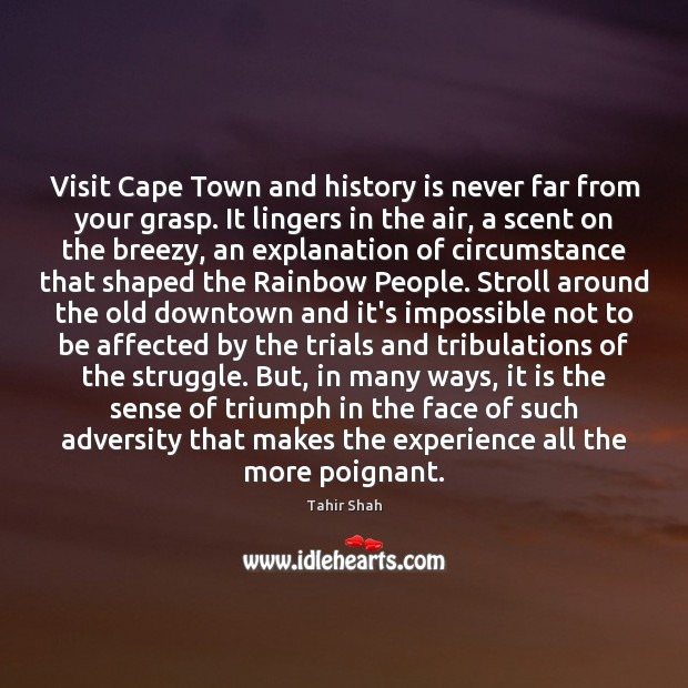 Visit Cape Town and history is never far from your grasp. It History Quotes Image