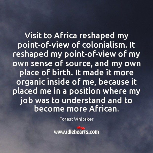 Visit to Africa reshaped my point-of-view of colonialism. It reshaped my point-of-view Image