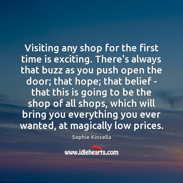 Visiting any shop for the first time is exciting. There's always that Sophie Kinsella Picture Quote