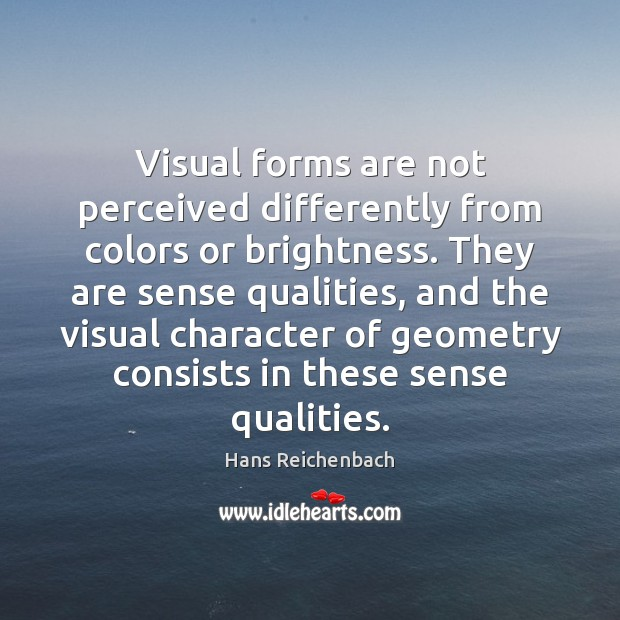Visual forms are not perceived differently from colors or brightness. They are Image