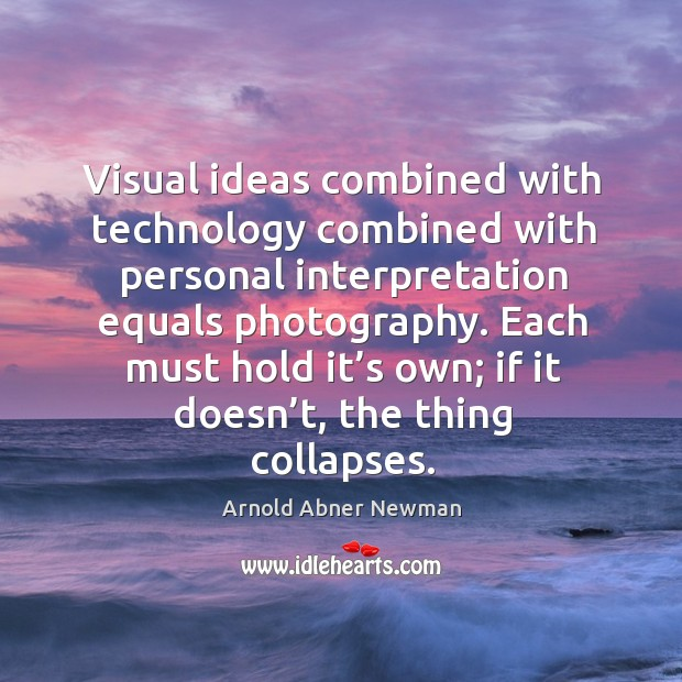 Image, Visual ideas combined with technology combined with personal interpretation equals photography.