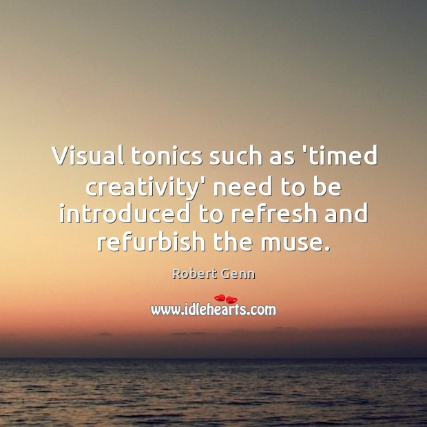 Visual tonics such as 'timed creativity' need to be introduced to refresh Image