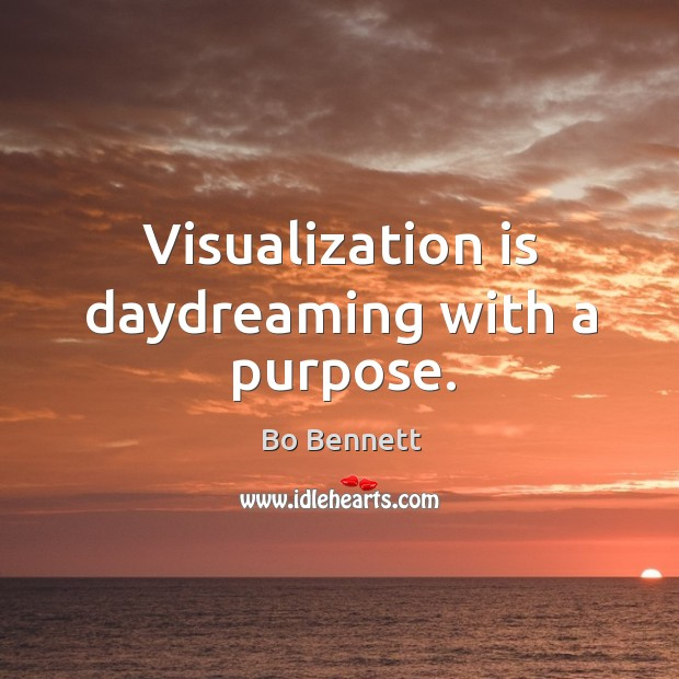 Visualization is daydreaming with a purpose. Bo Bennett Picture Quote