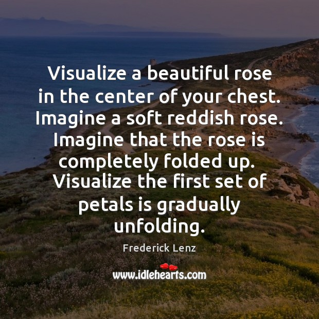 Image, Visualize a beautiful rose in the center of your chest. Imagine a