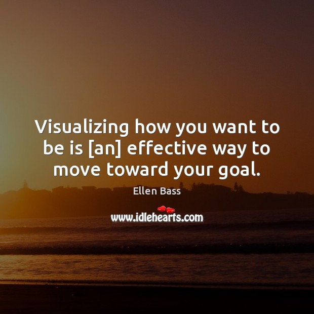 Visualizing how you want to be is [an] effective way to move toward your goal. Image