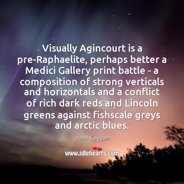 Visually Agincourt is a pre-Raphaelite, perhaps better a Medici Gallery print battle Image