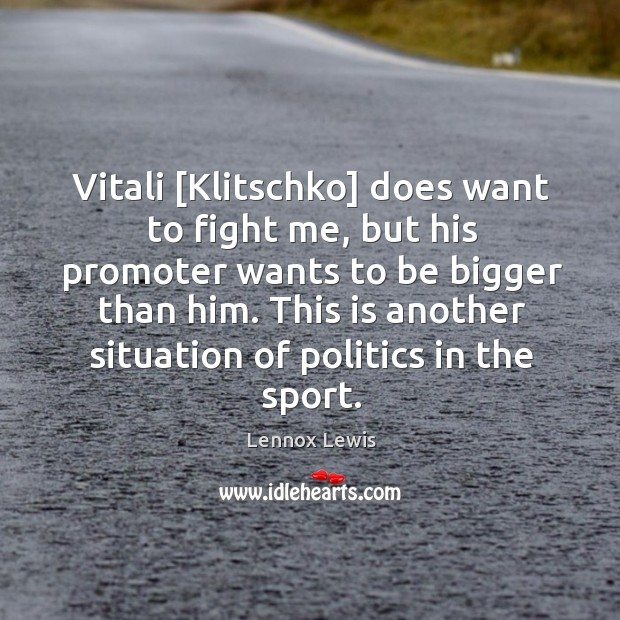 Vitali [Klitschko] does want to fight me, but his promoter wants to Image