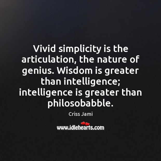 Vivid simplicity is the articulation, the nature of genius. Wisdom is greater Intelligence Quotes Image