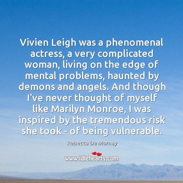 Vivien Leigh was a phenomenal actress, a very complicated woman, living on Rebecca De Mornay Picture Quote