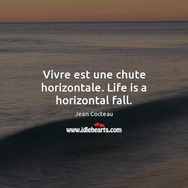 Vivre est une chute horizontale. Life is a horizontal fall. Jean Cocteau Picture Quote