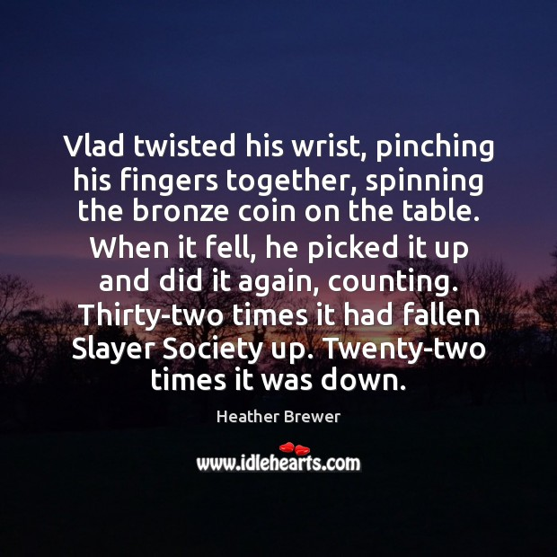 Image, Vlad twisted his wrist, pinching his fingers together, spinning the bronze coin
