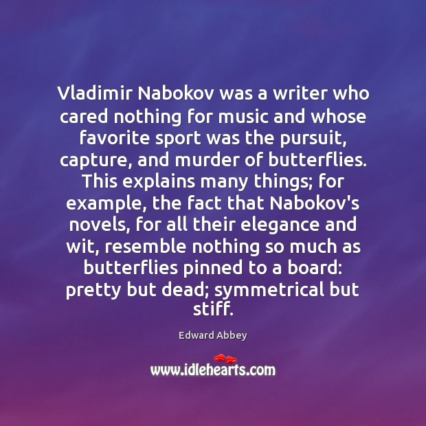 Vladimir Nabokov was a writer who cared nothing for music and whose Edward Abbey Picture Quote