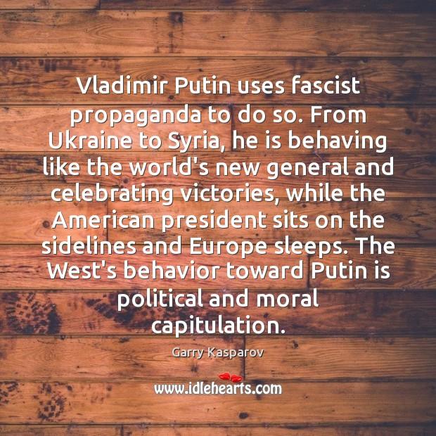 Garry Kasparov Picture Quote image saying: Vladimir Putin uses fascist propaganda to do so. From Ukraine to Syria,