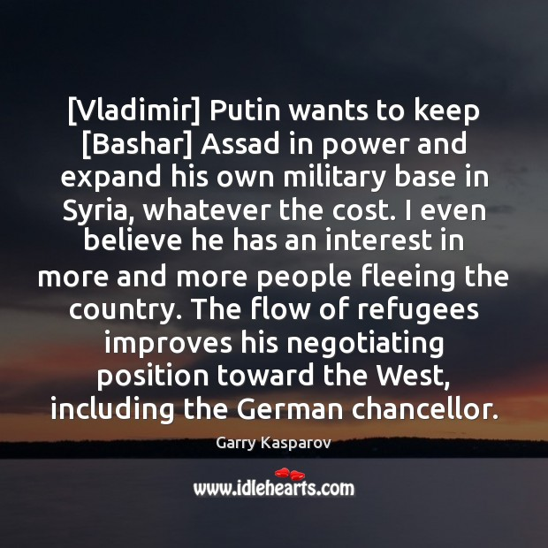 Garry Kasparov Picture Quote image saying: [Vladimir] Putin wants to keep [Bashar] Assad in power and expand his