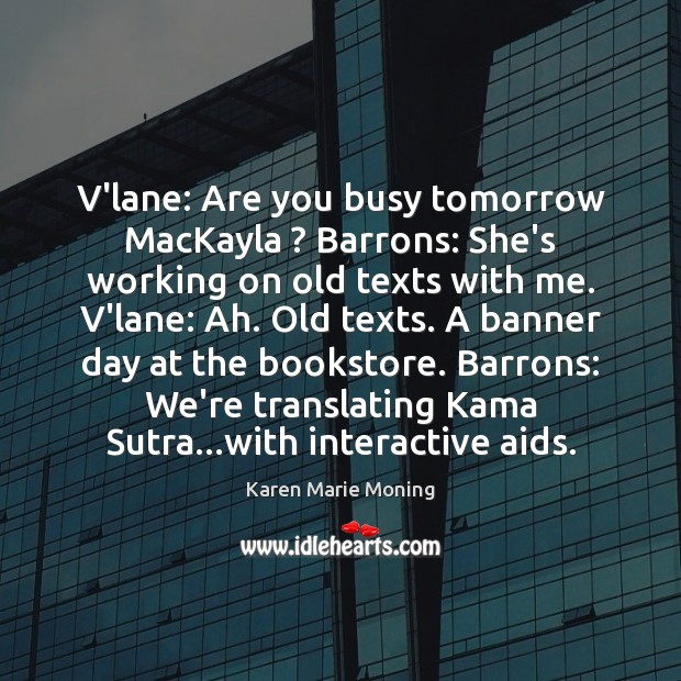V'lane: Are you busy tomorrow MacKayla ? Barrons: She's working on old texts Image