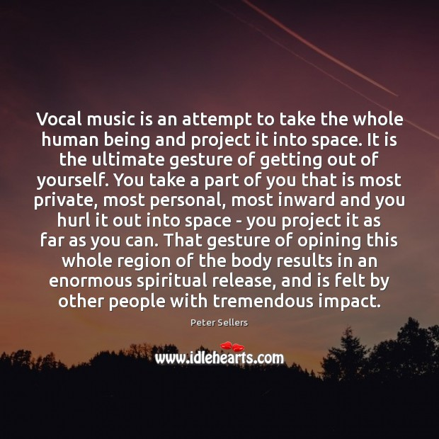 Vocal music is an attempt to take the whole human being and Image