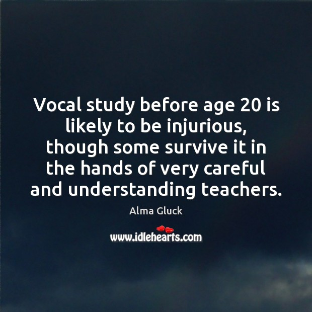 Image, Vocal study before age 20 is likely to be injurious, though some survive