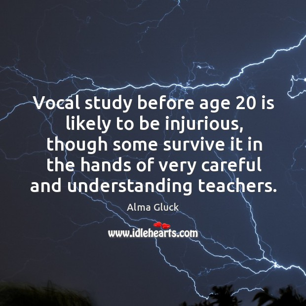 Image, Vocal study before age 20 is likely to be injurious, though some survive it in the hands of