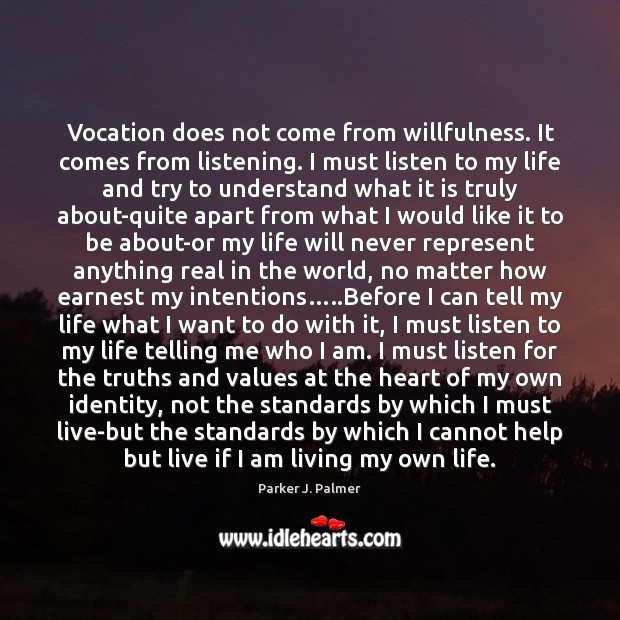 Image, Vocation does not come from willfulness. It comes from listening. I must