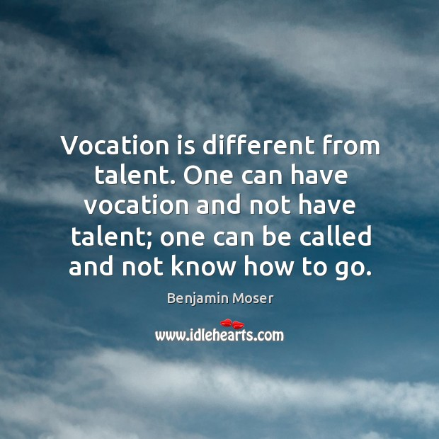 Image, Vocation is different from talent. One can have vocation and not have