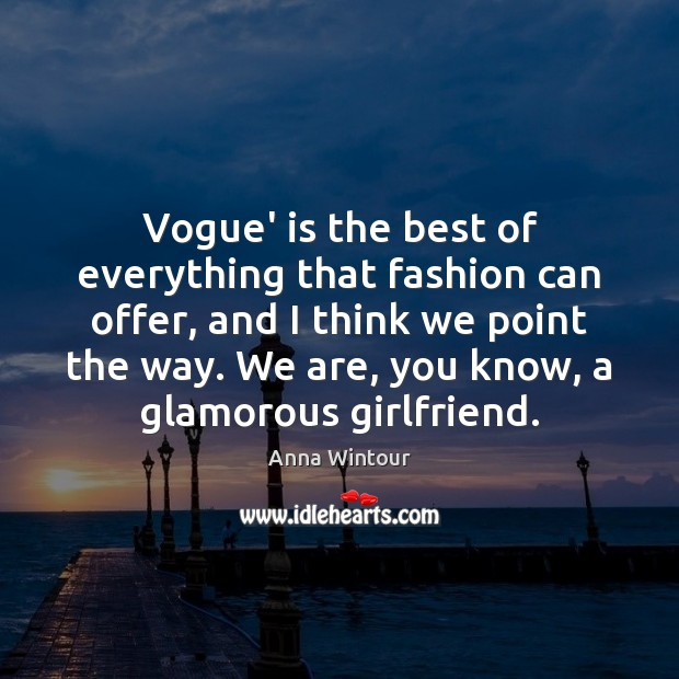 Image, Vogue' is the best of everything that fashion can offer, and I