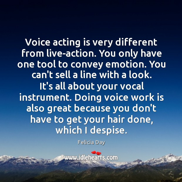 Voice acting is very different from live-action. You only have one tool Image