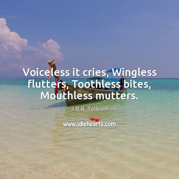 Voiceless it cries, Wingless flutters, Toothless bites, Mouthless mutters. Image