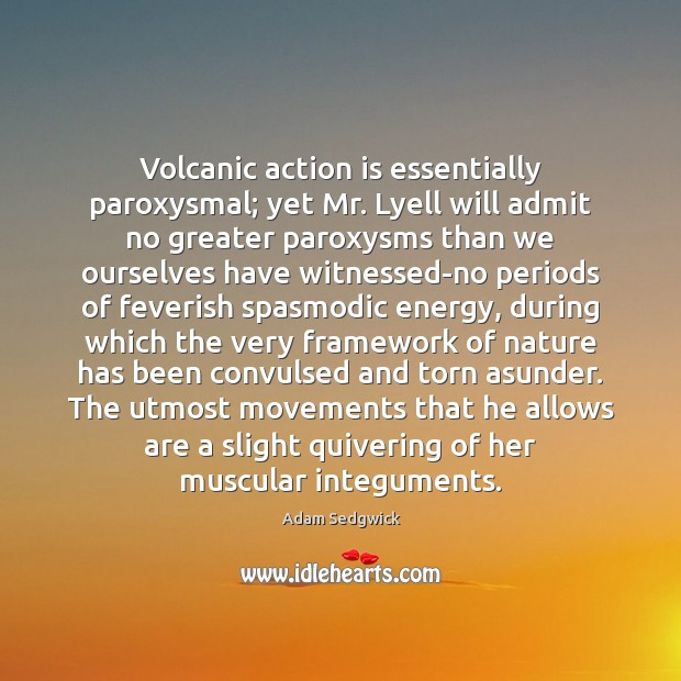 Image, Volcanic action is essentially paroxysmal; yet Mr. Lyell will admit no greater