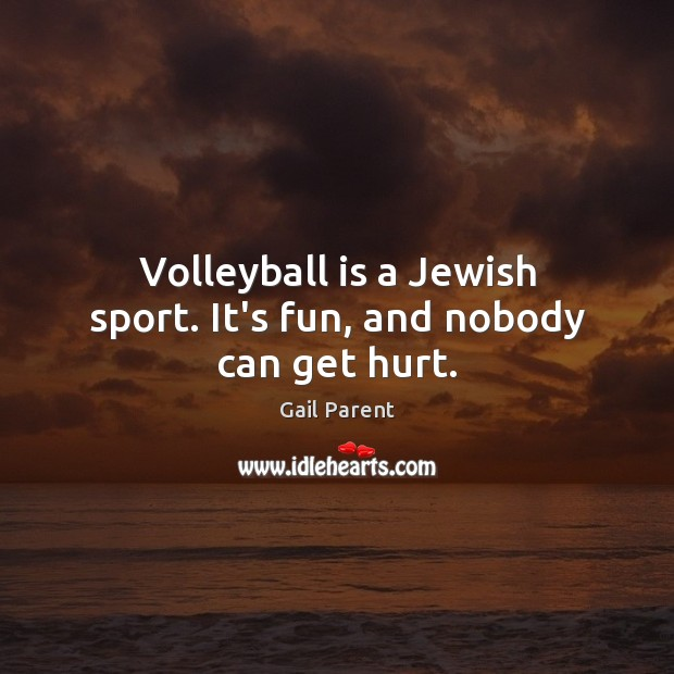 Volleyball is a Jewish sport. It's fun, and nobody can get hurt. Image
