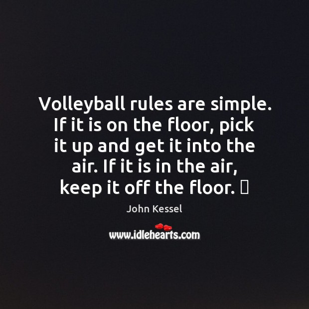 Image, Volleyball rules are simple. If it is on the floor, pick it