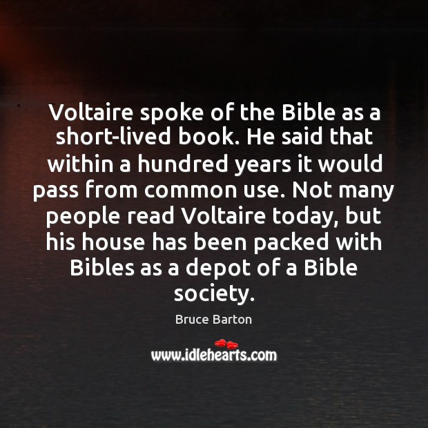 Voltaire spoke of the Bible as a short-lived book. He said that Image