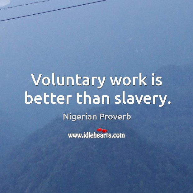 Voluntary work is better than slavery. Image